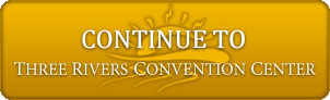 Continue to Three Rivers Convention Center